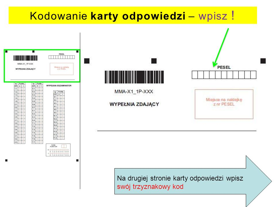 Kodowanie karty odpowiedzi – wpisz ! Na drugiej stronie karty odpowiedzi wpisz swój trzyznakowy kod