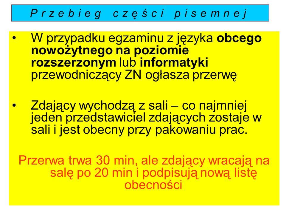 Przebieg części pisemnej W przypadku egzaminu z języka obcego nowożytnego na poziomie rozszerzonym lub informatyki przewodniczący ZN ogłasza przerwę Z