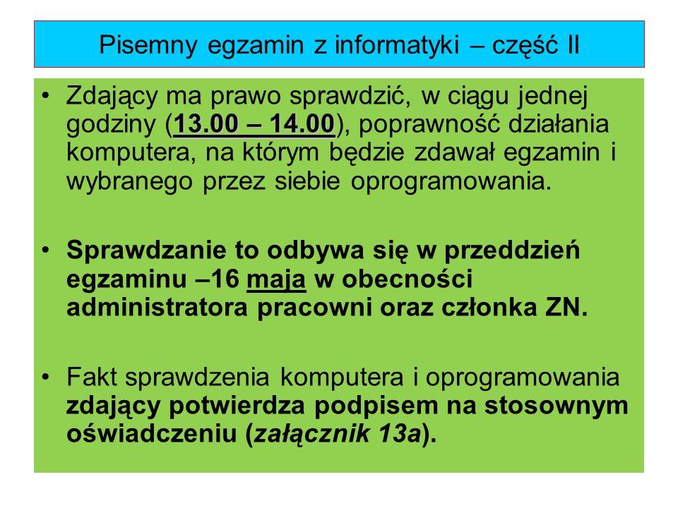 Pisemny egzamin z informatyki – część II 13.00 – 14.00Zdający ma prawo sprawdzić, w ciągu jednej godziny (13.00 – 14.00), poprawność działania kompute
