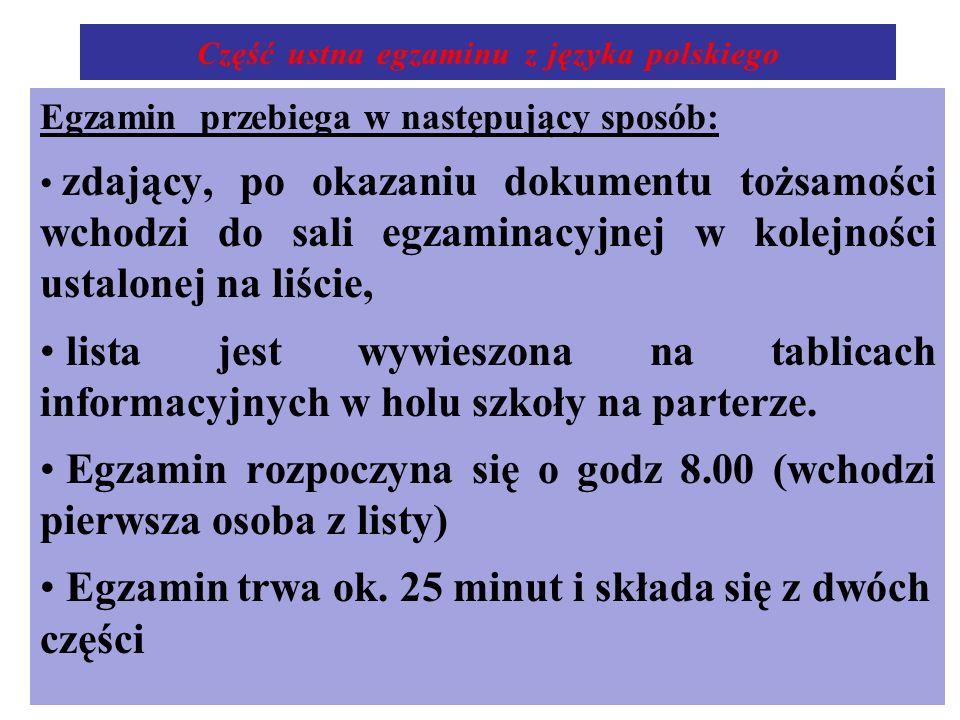 Część ustna egzaminu z języka polskiego Egzamin przebiega w następujący sposób: zdający, po okazaniu dokumentu tożsamości wchodzi do sali egzaminacyjn