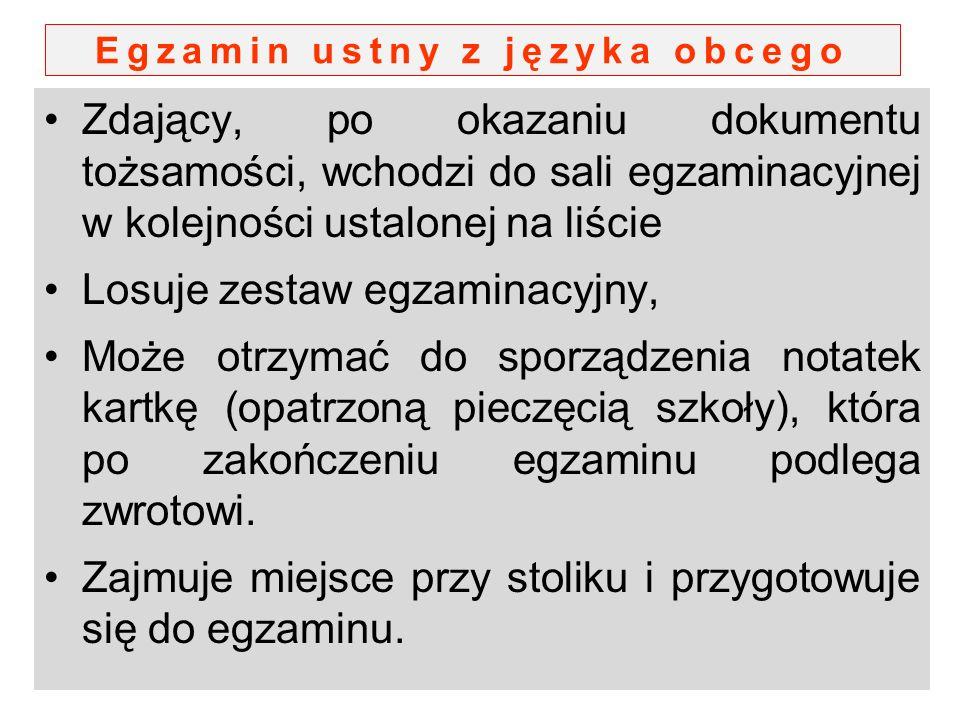 Egzamin ustny z języka obcego Zdający, po okazaniu dokumentu tożsamości, wchodzi do sali egzaminacyjnej w kolejności ustalonej na liście Losuje zestaw