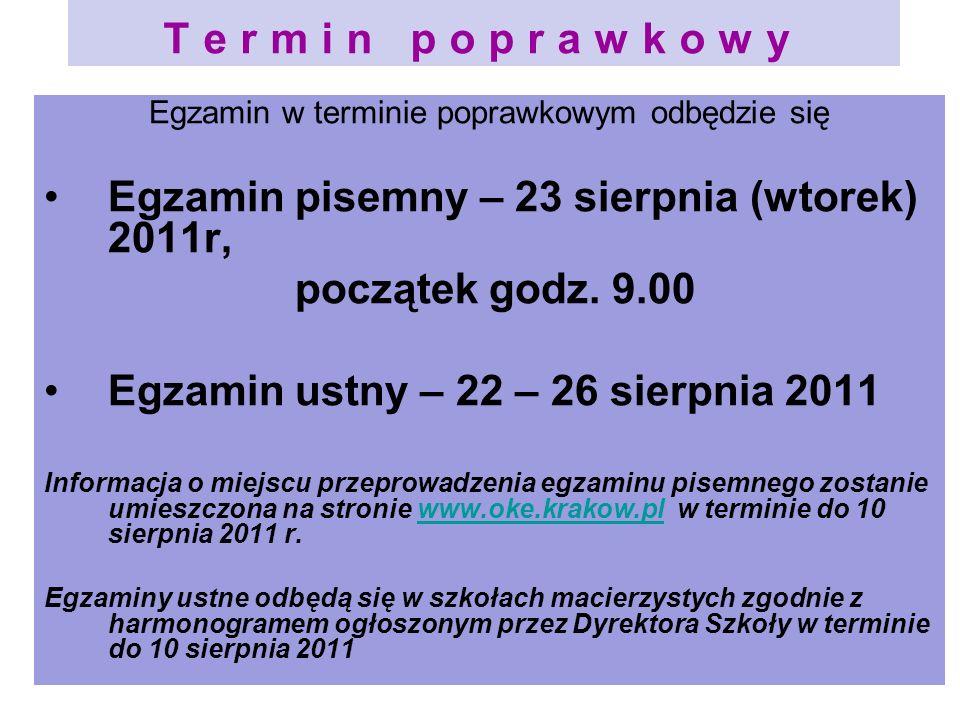 Termin poprawkowy Egzamin w terminie poprawkowym odbędzie się Egzamin pisemny – 23 sierpnia (wtorek) 2011r, początek godz. 9.00 Egzamin ustny – 22 – 2