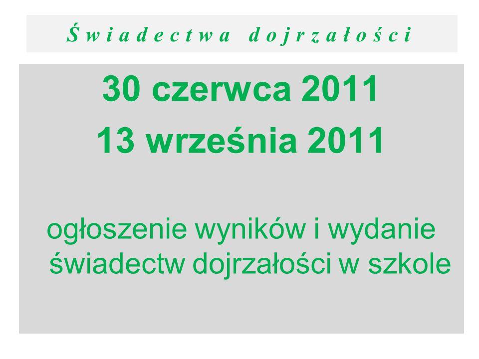 Świadectwa dojrzałości 30 czerwca 2011 13 września 2011 ogłoszenie wyników i wydanie świadectw dojrzałości w szkole