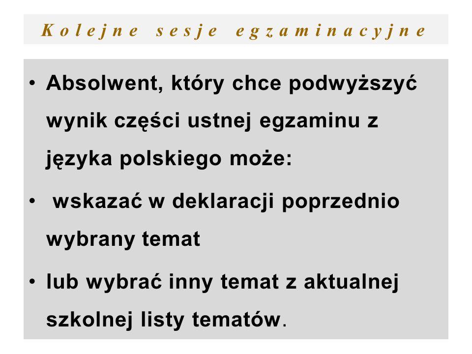 Kolejne sesje egzaminacyjne Absolwent, który chce podwyższyć wynik części ustnej egzaminu z języka polskiego może: wskazać w deklaracji poprzednio wyb