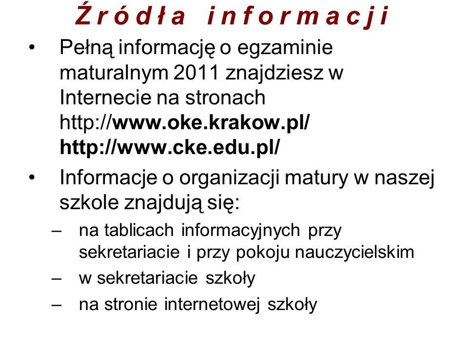 Źródła informacji Pełną informację o egzaminie maturalnym 2011 znajdziesz w Internecie na stronach http://www.oke.krakow.pl/ http://www.cke.edu.pl/ In