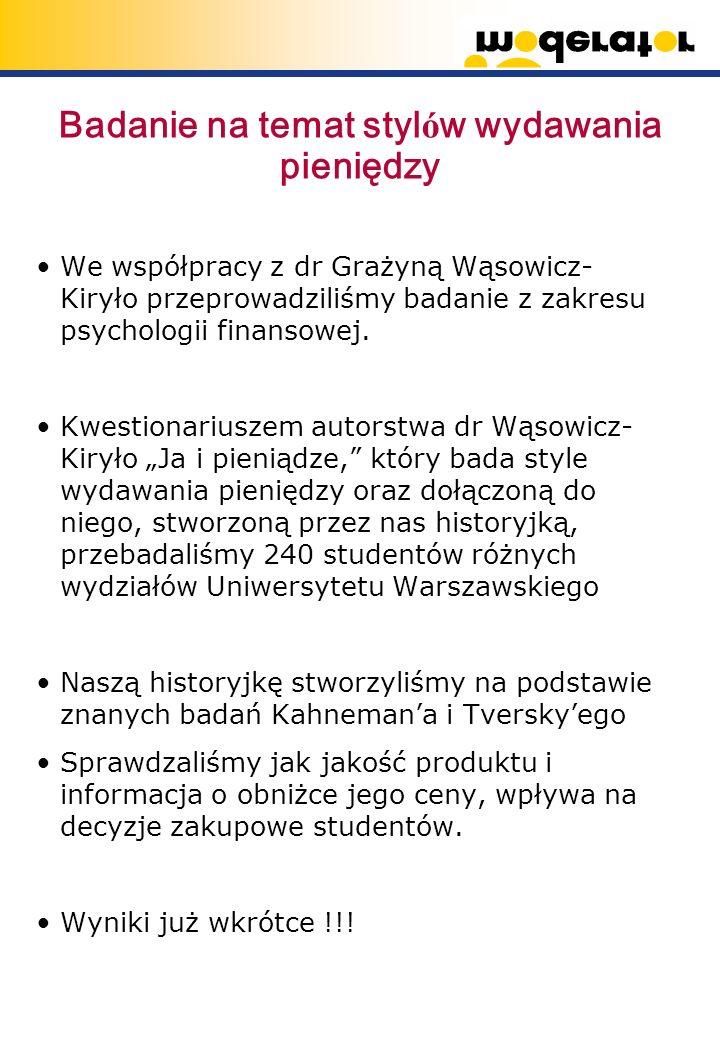 Badanie na temat styl ó w wydawania pieniędzy We współpracy z dr Grażyną Wąsowicz- Kiryło przeprowadziliśmy badanie z zakresu psychologii finansowej.