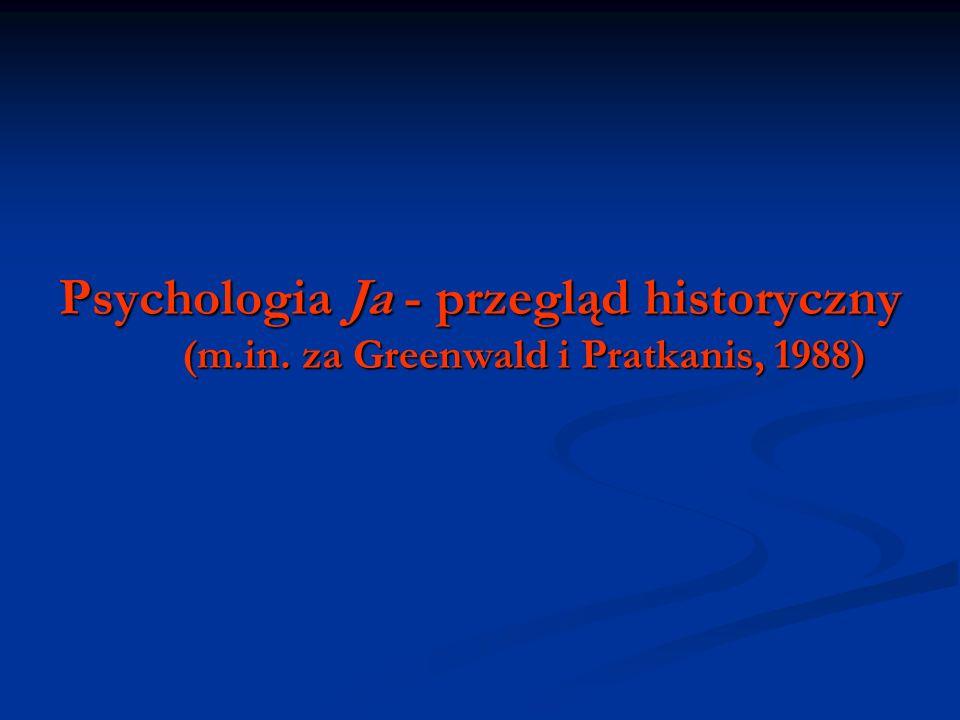 Psychologia Ja - przegląd historyczny (m.in. za Greenwald i Pratkanis, 1988)