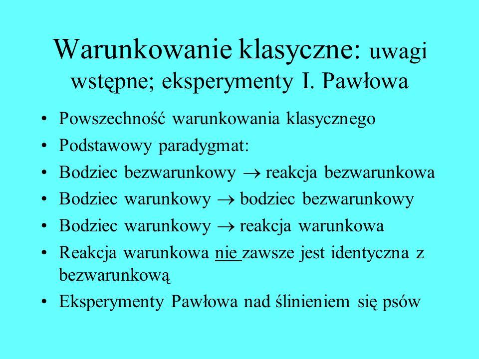 Plan wykładu Warunkowanie klasyczne 1.Uwagi wstępne; Eksperymenty I. Pawłowa 2.Schemat 3.Prawidłowości 4.Zastosowania Warunkowanie instrumentalne 1.Uw