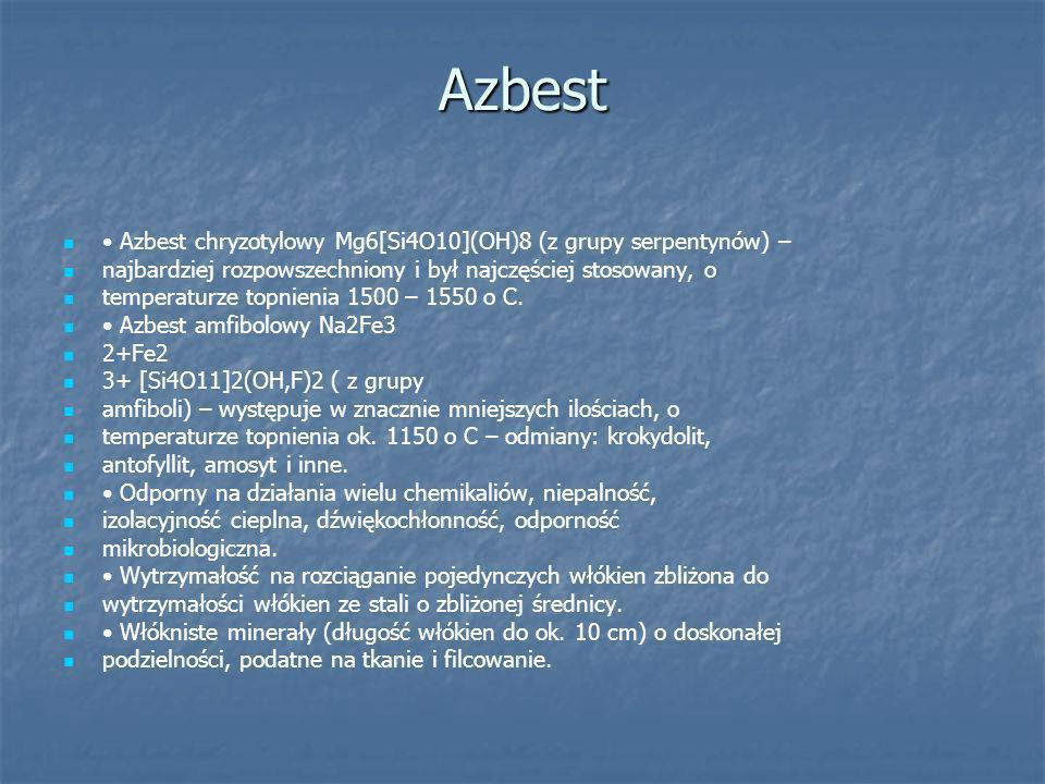 Azbest Azbest chryzotylowy Mg6[Si4O10](OH)8 (z grupy serpentynów) – najbardziej rozpowszechniony i był najczęściej stosowany, o temperaturze topnienia