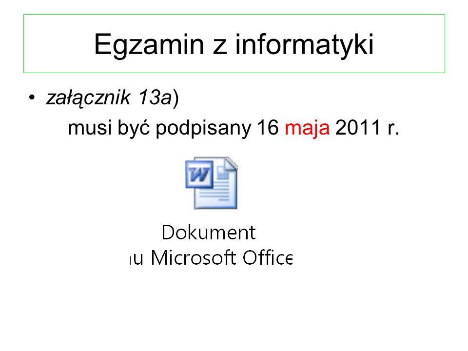 Egzamin z informatyki załącznik 13a) musi być podpisany 16 maja 2011 r.