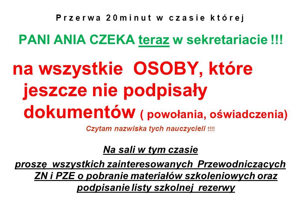 Przerwa 20minut w czasie której PANI ANIA CZEKA teraz w sekretariacie !!! na wszystkie OSOBY, które jeszcze nie podpisały dokumentów ( powołania, oświ