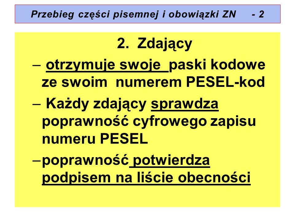 Przebieg części pisemnej i obowiązki ZN - 2 2. Zdający – otrzymuje swoje paski kodowe ze swoim numerem PESEL-kod – Każdy zdający sprawdza poprawność c