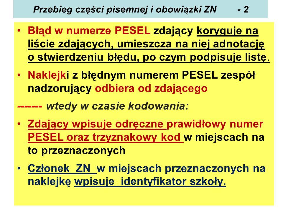 Przebieg części pisemnej i obowiązki ZN - 2 Błąd w numerze PESEL zdający koryguje na liście zdających, umieszcza na niej adnotację o stwierdzeniu błęd