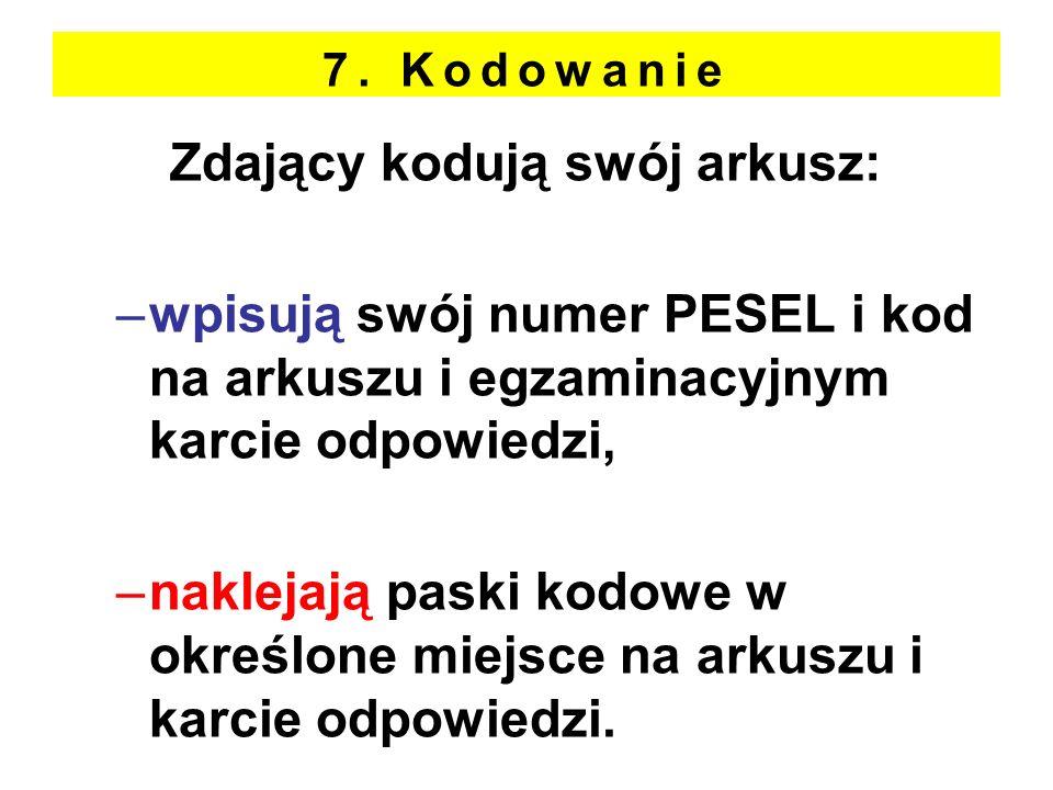 7. Kodowanie Zdający kodują swój arkusz: –wpisują swój numer PESEL i kod na arkuszu i egzaminacyjnym karcie odpowiedzi, –naklejają paski kodowe w okre