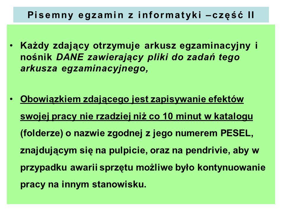 Pisemny egzamin z informatyki –część II Każdy zdający otrzymuje arkusz egzaminacyjny i nośnik DANE zawierający pliki do zadań tego arkusza egzaminacyj