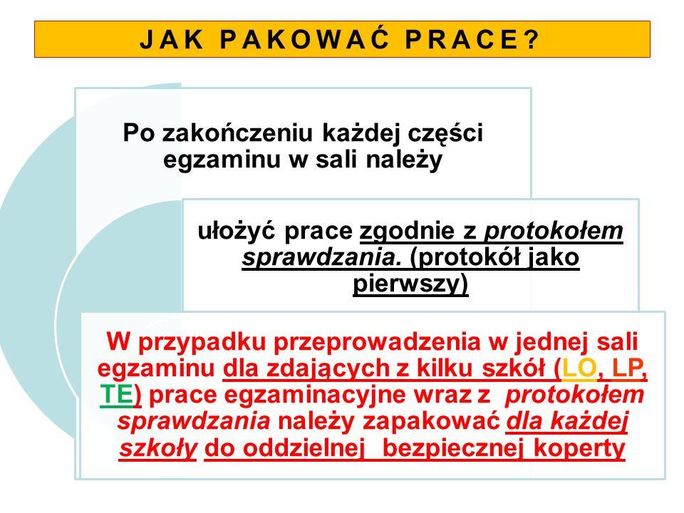 JAK PAKOWAĆ PRACE? Po zakończeniu każdej części egzaminu w sali należy ułożyć prace zgodnie z protokołem sprawdzania. (protokół jako pierwszy) W przyp