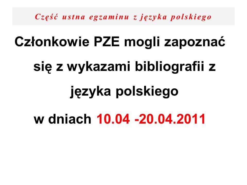 Część ustna egzaminu z języka polskiego Członkowie PZE mogli zapoznać się z wykazami bibliografii z języka polskiego w dniach 10.04 -20.04.2011