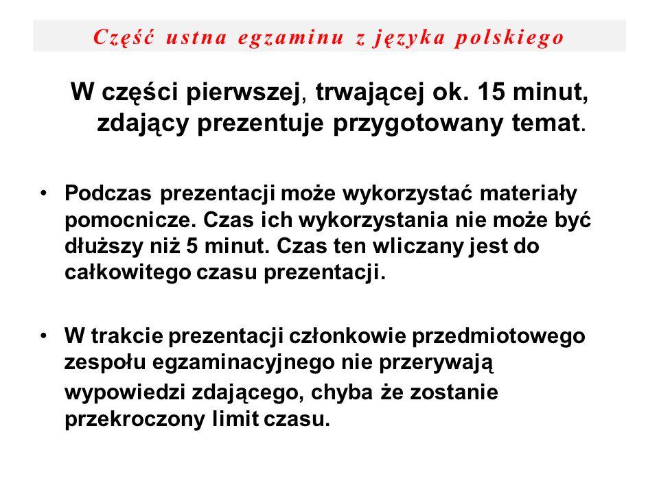 Część ustna egzaminu z języka polskiego W części pierwszej, trwającej ok. 15 minut, zdający prezentuje przygotowany temat. Podczas prezentacji może wy