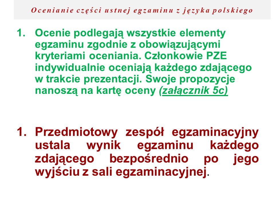 Ocenianie części ustnej egzaminu z języka polskiego 1.Ocenie podlegają wszystkie elementy egzaminu zgodnie z obowiązującymi kryteriami oceniania. Czło