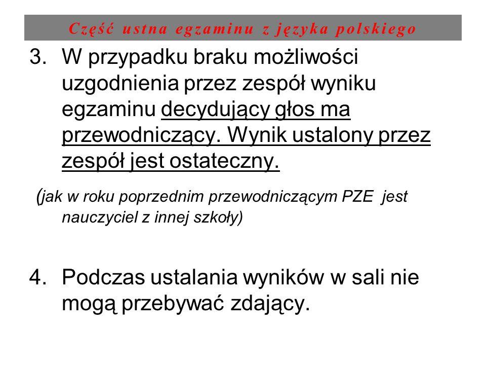 Część ustna egzaminu z języka polskiego 3.W przypadku braku możliwości uzgodnienia przez zespół wyniku egzaminu decydujący głos ma przewodniczący. Wyn