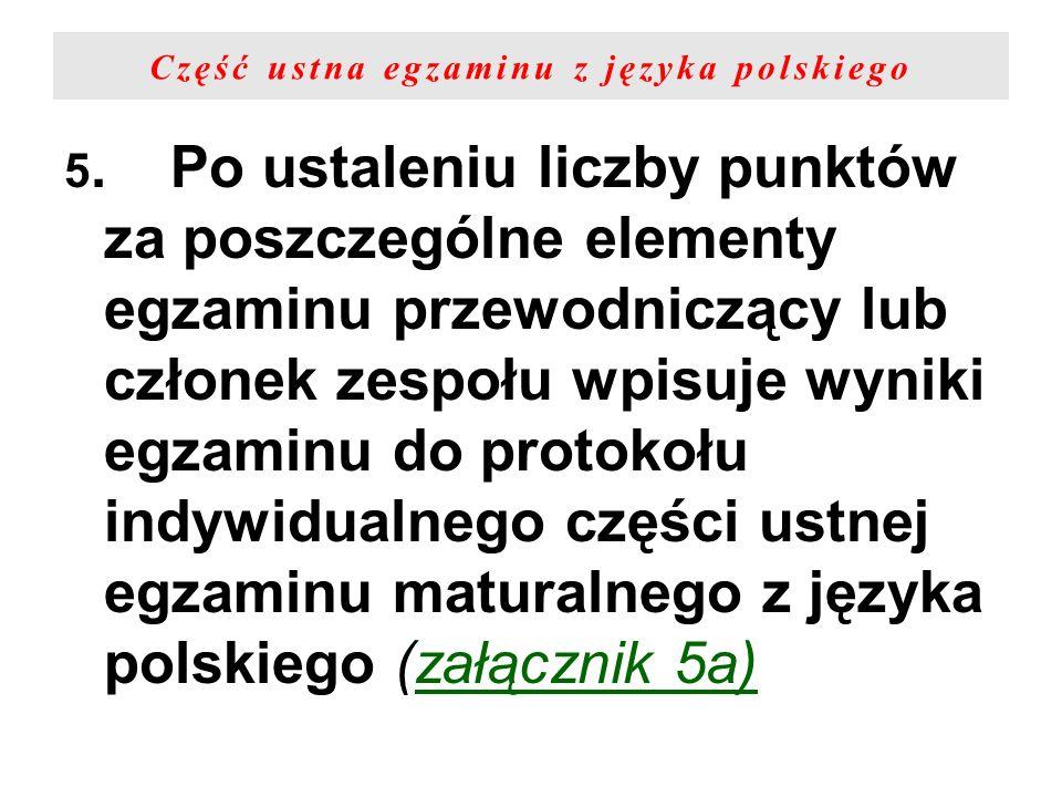 Część ustna egzaminu z języka polskiego 5.Po ustaleniu liczby punktów za poszczególne elementy egzaminu przewodniczący lub członek zespołu wpisuje wyn