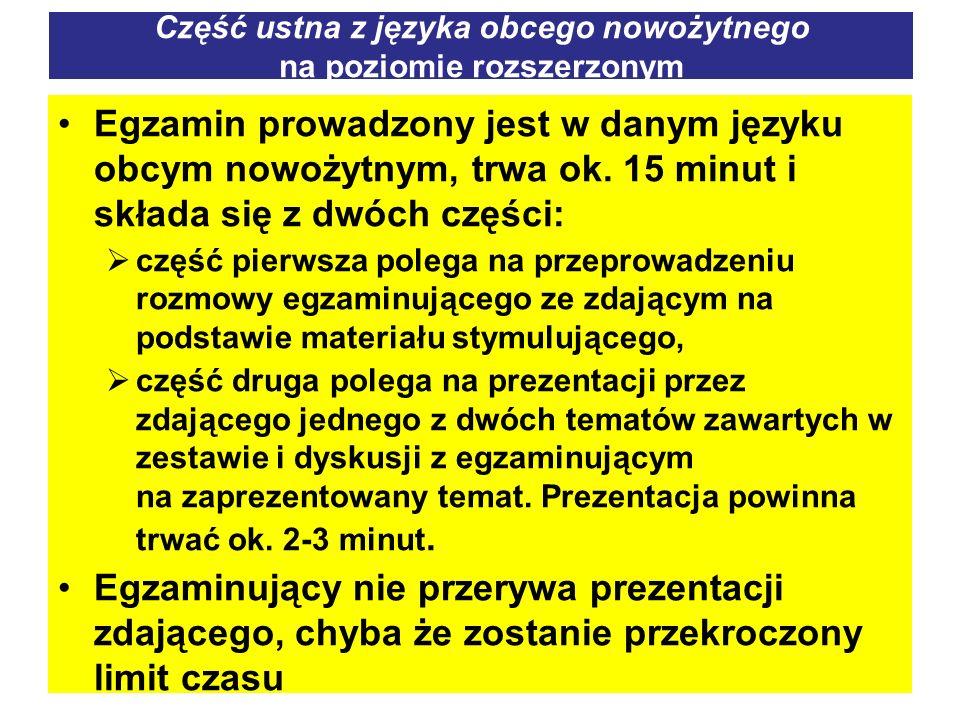 Część ustna z języka obcego nowożytnego na poziomie rozszerzonym Egzamin prowadzony jest w danym języku obcym nowożytnym, trwa ok. 15 minut i składa s