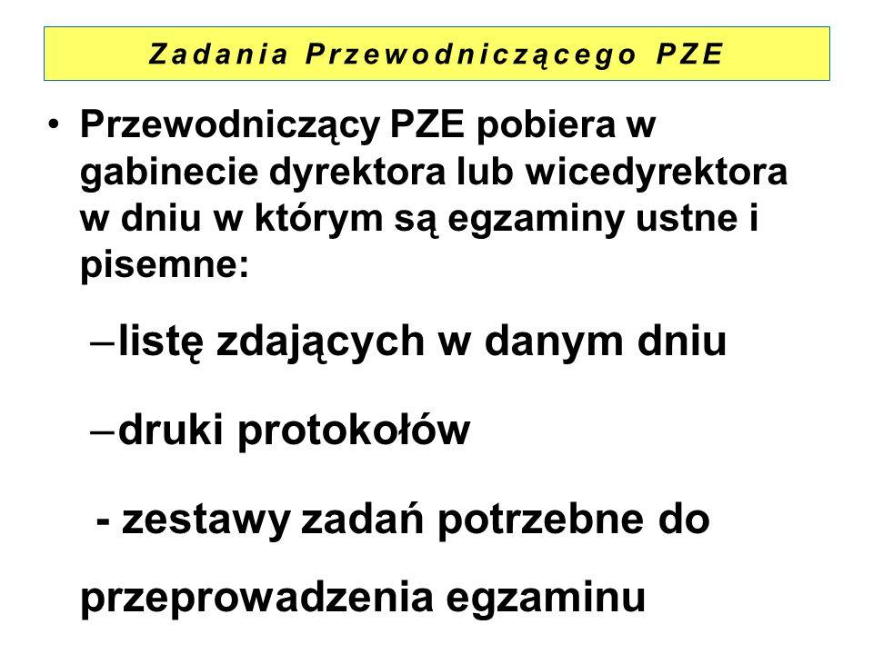 Zadania Przewodniczącego PZE Przewodniczący PZE pobiera w gabinecie dyrektora lub wicedyrektora w dniu w którym są egzaminy ustne i pisemne: –listę zd
