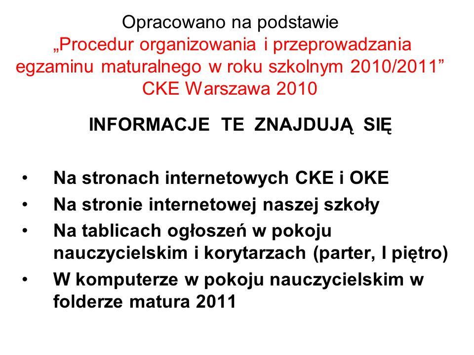 Opracowano na podstawie Procedur organizowania i przeprowadzania egzaminu maturalnego w roku szkolnym 2010/2011 CKE Warszawa 2010 INFORMACJE TE ZNAJDU