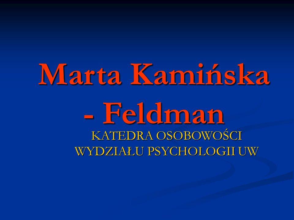 Marta Kamińska - Feldman KATEDRA OSOBOWOŚCI WYDZIAŁU PSYCHOLOGII UW