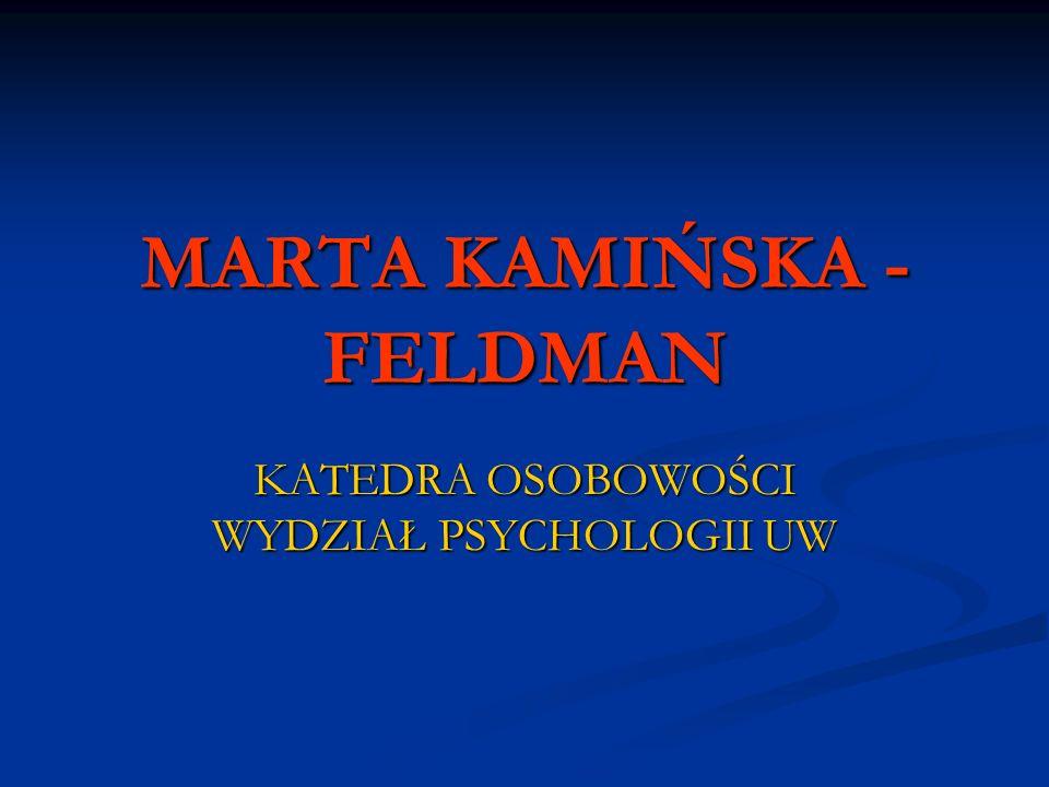 MARTA KAMIŃSKA - FELDMAN KATEDRA OSOBOWOŚCI WYDZIAŁ PSYCHOLOGII UW