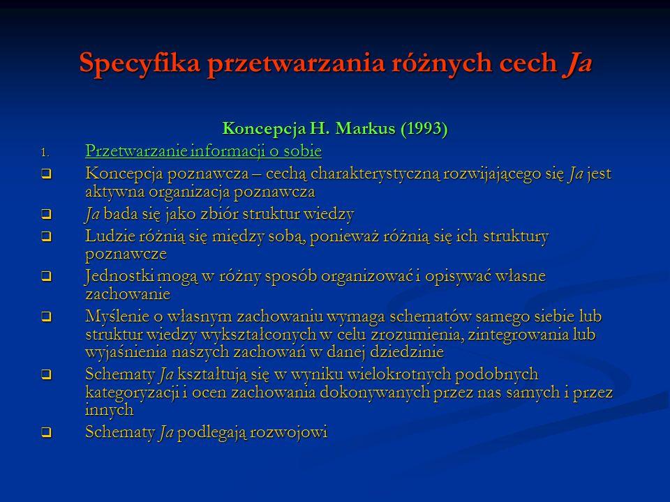 Specyfika przetwarzania różnych cech Ja Koncepcja H. Markus (1993) 1. Przetwarzanie informacji o sobie Koncepcja poznawcza – cechą charakterystyczną r