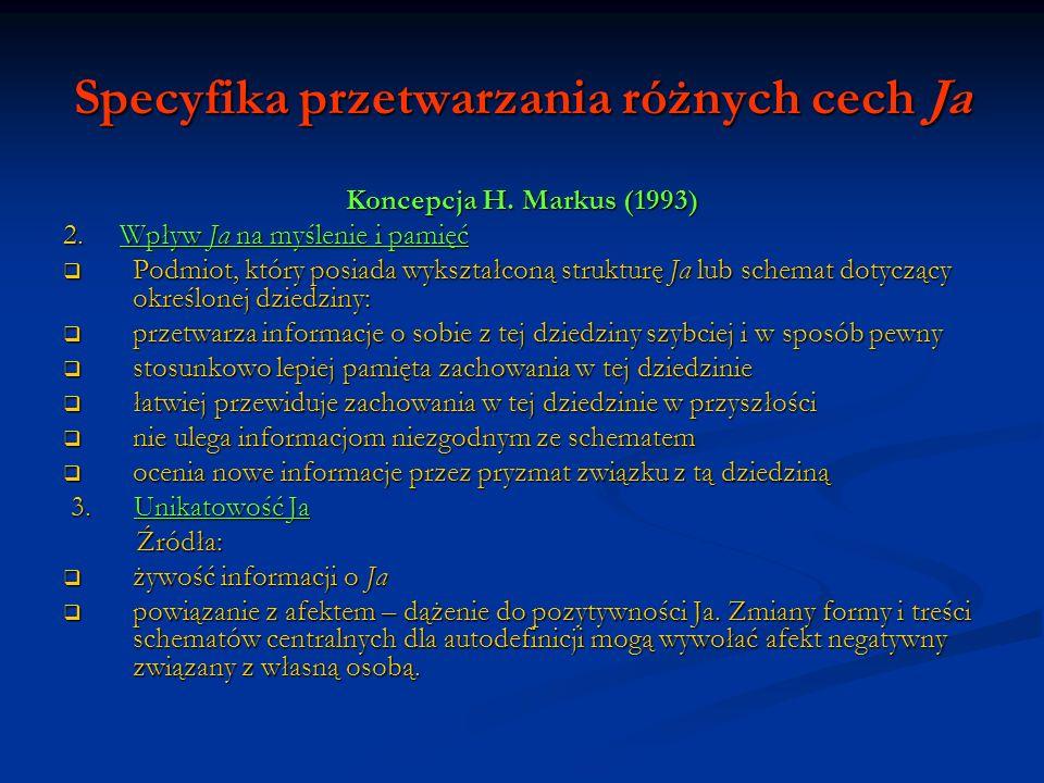 Specyfika przetwarzania różnych cech Ja Koncepcja H. Markus (1993) 2. Wpływ Ja na myślenie i pamięć Podmiot, który posiada wykształconą strukturę Ja l