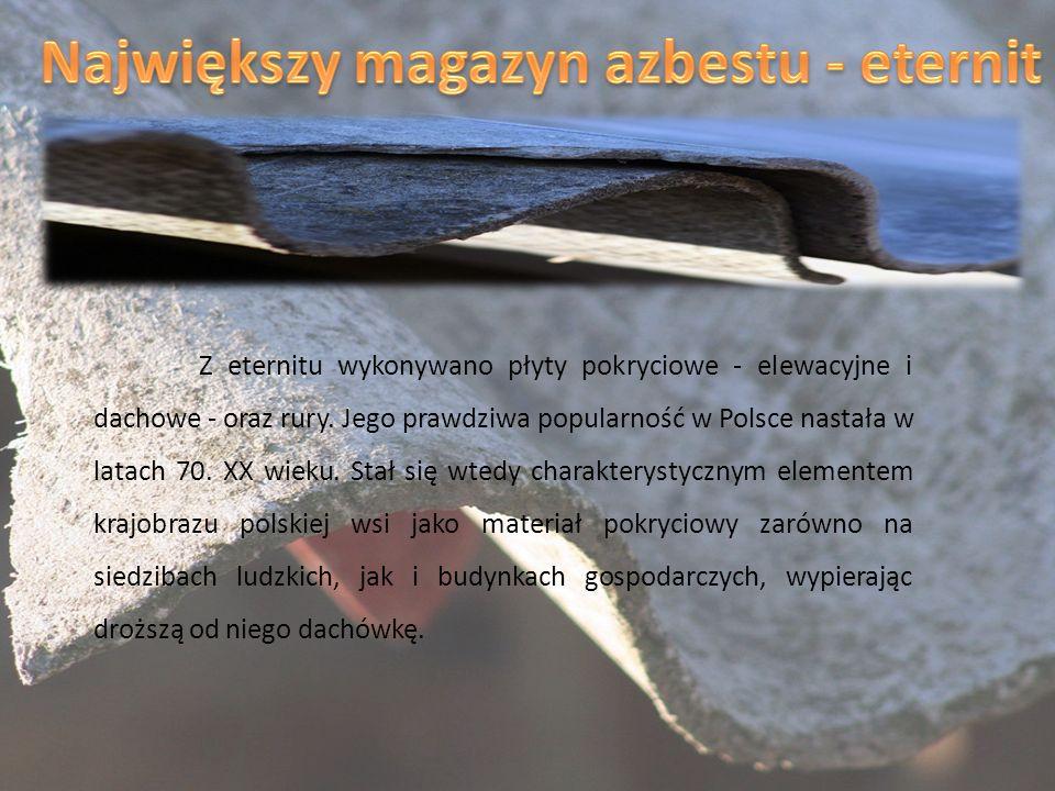 Z eternitu wykonywano płyty pokryciowe - elewacyjne i dachowe - oraz rury. Jego prawdziwa popularność w Polsce nastała w latach 70. XX wieku. Stał się
