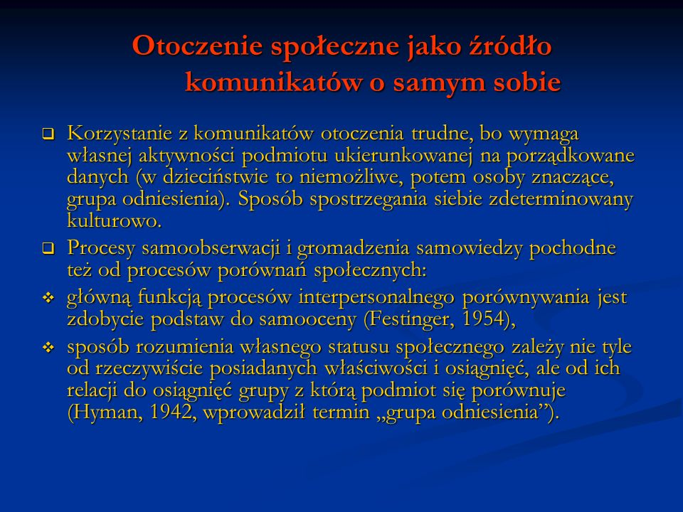 Otoczenie społeczne jako źródło komunikatów o samym sobie Ocena podobieństwa danej pary obiektów zależy nie tylko od rzeczywistej proporcji ich cech podobnych i różnych (Tversky, 1977), ale też m.in.