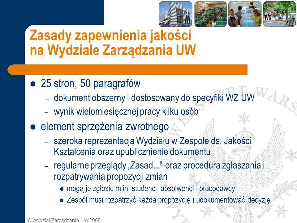© Wydział Zarządzania UW 2008 Zasady zapewnienia jakości na Wydziale Zarządzania UW 25 stron, 50 paragrafów – dokument obszerny i dostosowany do specy