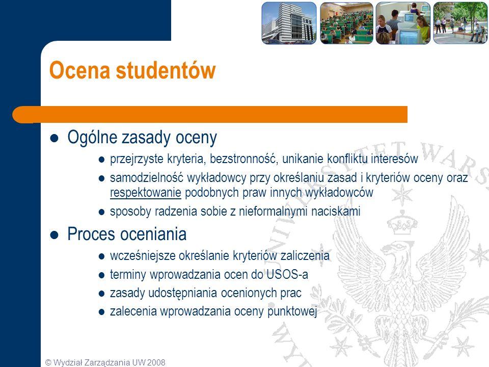 © Wydział Zarządzania UW 2008 Ocena studentów Ogólne zasady oceny przejrzyste kryteria, bezstronność, unikanie konfliktu interesów samodzielność wykła
