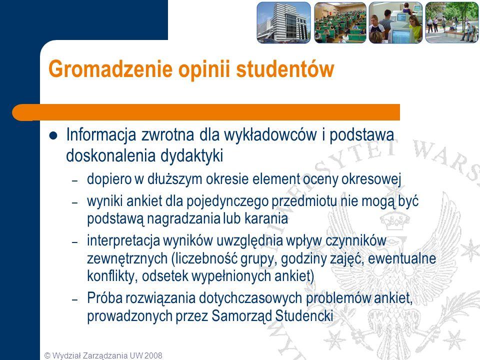 © Wydział Zarządzania UW 2008 Gromadzenie opinii studentów Informacja zwrotna dla wykładowców i podstawa doskonalenia dydaktyki – dopiero w dłuższym o