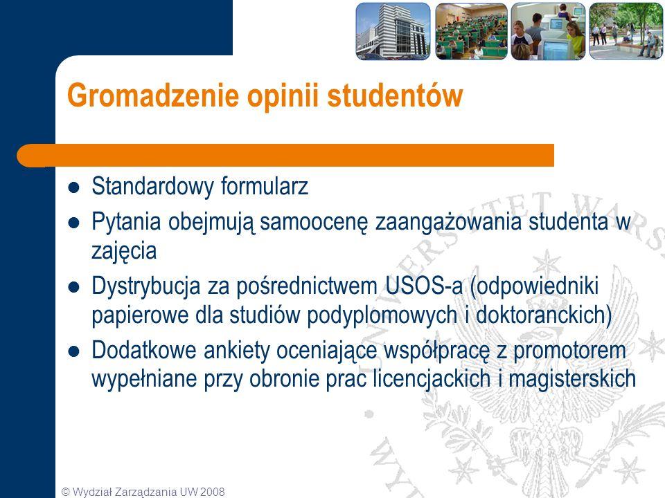 © Wydział Zarządzania UW 2008 Gromadzenie opinii studentów Standardowy formularz Pytania obejmują samoocenę zaangażowania studenta w zajęcia Dystrybuc