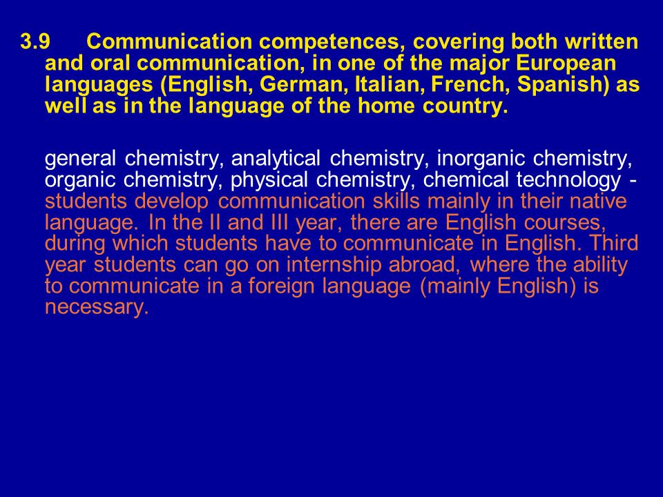 3.9Communication competences, covering both written and oral communication, in one of the major European languages (English, German, Italian, French,