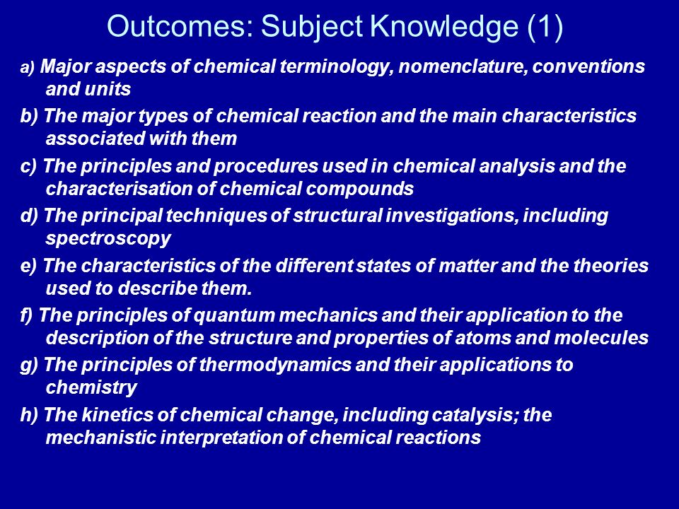 Outcomes: Subject Knowledge (1) a) Major aspects of chemical terminology, nomenclature, conventions and units b) The major types of chemical reaction
