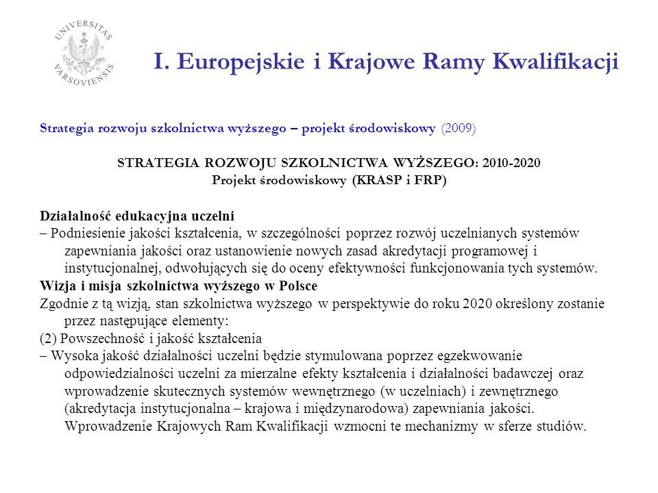 I. Europejskie i Krajowe Ramy Kwalifikacji Strategia rozwoju szkolnictwa wyższego – projekt środowiskowy (2009) STRATEGIA ROZWOJU SZKOLNICTWA WYŻSZEGO