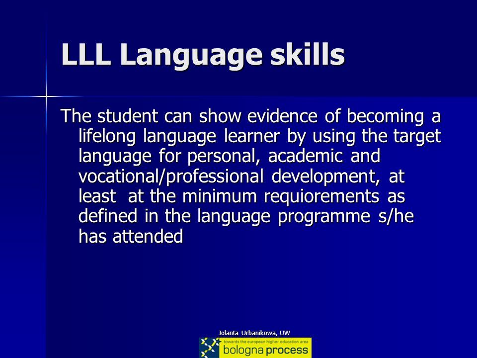 Jolanta Urbanikowa, UW LLL Language skills The student can show evidence of becoming a lifelong language learner by using the target language for pers