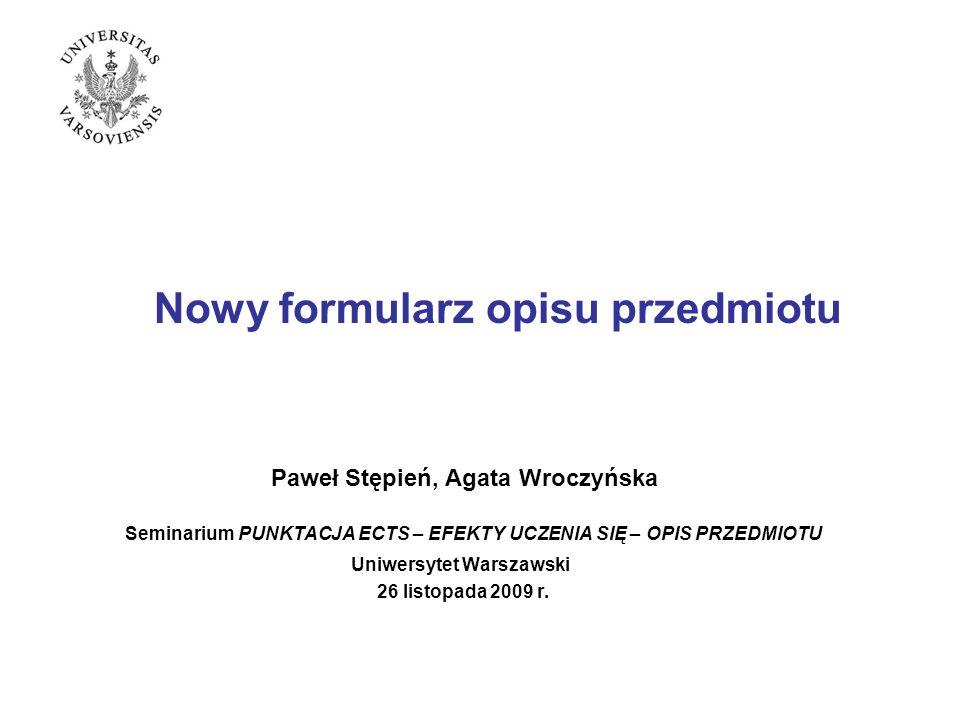 Nowy formularz opisu przedmiotu Paweł Stępień, Agata Wroczyńska Seminarium PUNKTACJA ECTS – EFEKTY UCZENIA SIĘ – OPIS PRZEDMIOTU Uniwersytet Warszawsk