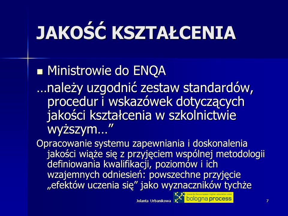 Jolanta Urbanikowa7 JAKOŚĆ KSZTAŁCENIA Ministrowie do ENQA Ministrowie do ENQA …należy uzgodnić zestaw standardów, procedur i wskazówek dotyczących ja
