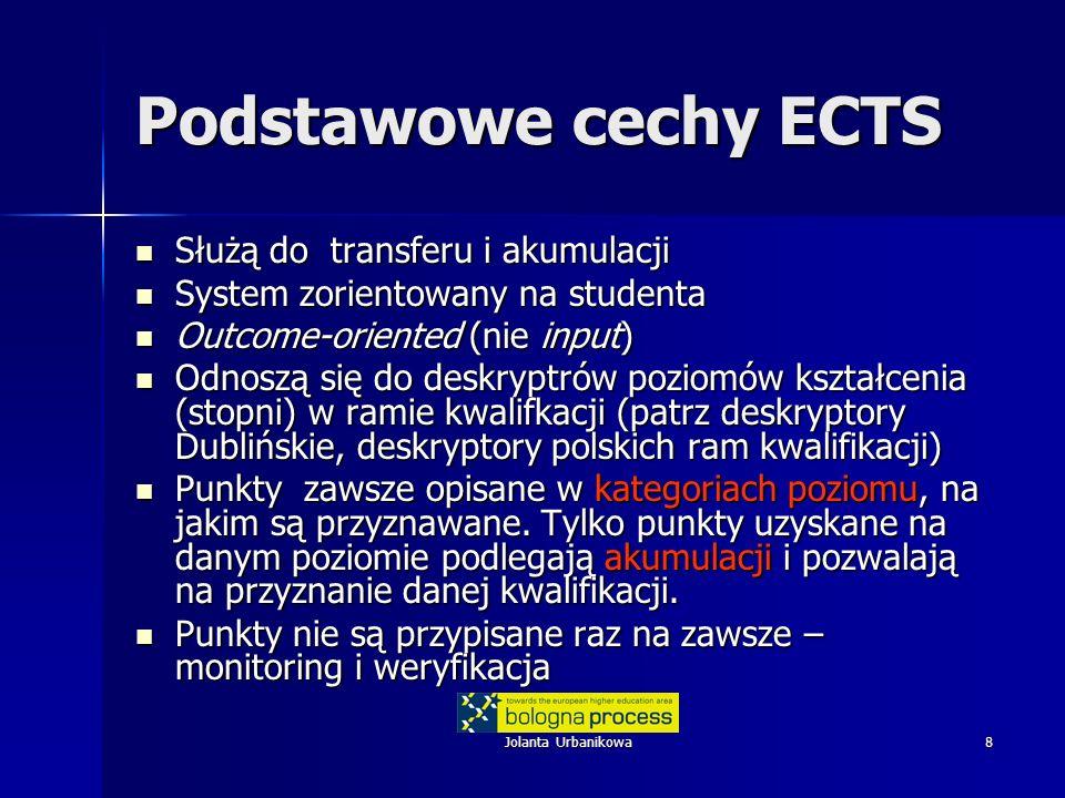 Jolanta Urbanikowa8 Podstawowe cechy ECTS Służą do transferu i akumulacji Służą do transferu i akumulacji System zorientowany na studenta System zorie