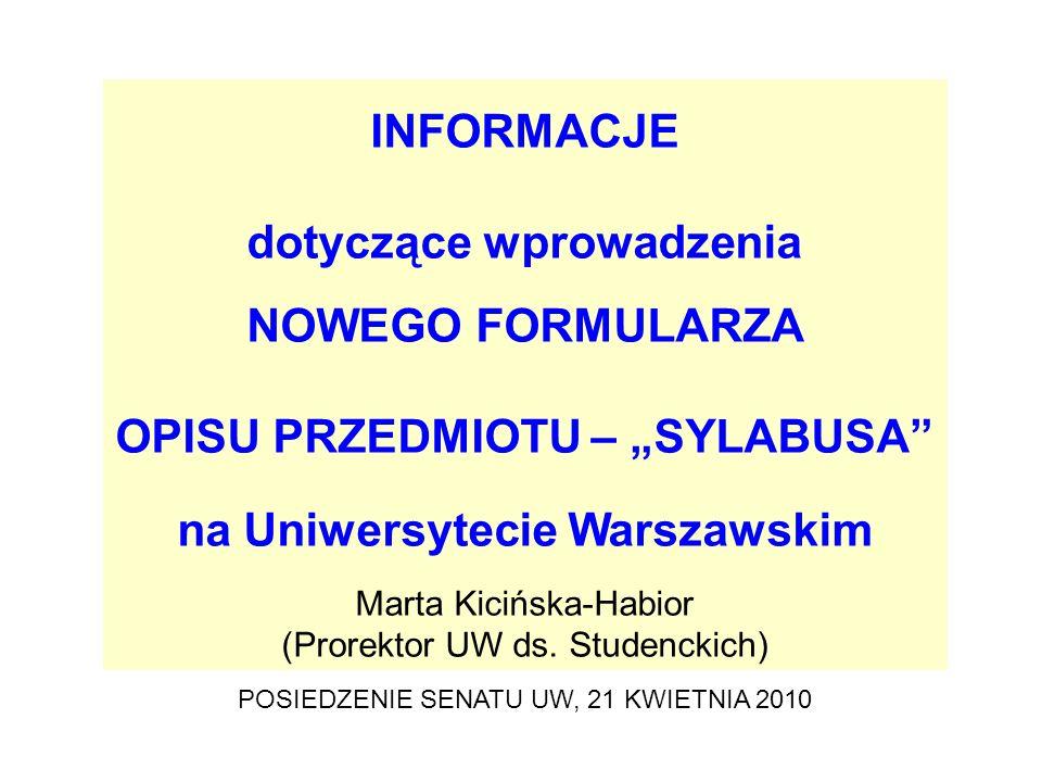 INFORMACJE dotyczące wprowadzenia NOWEGO FORMULARZA OPISU PRZEDMIOTU – SYLABUSA na Uniwersytecie Warszawskim Marta Kicińska-Habior (Prorektor UW ds. S