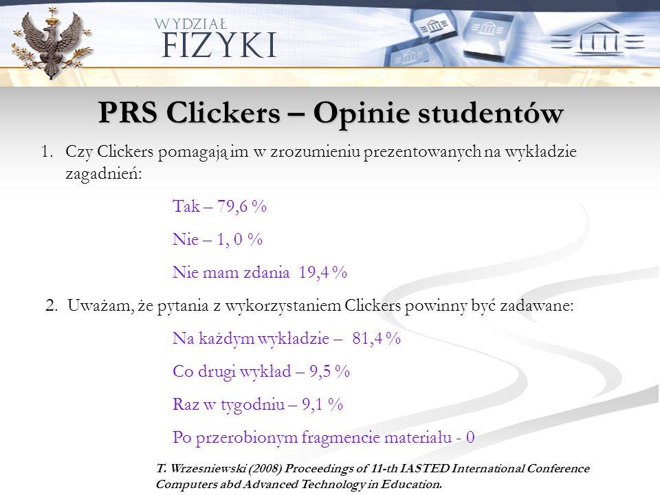 PRS Clickers – Opinie studentów 1.Czy Clickers pomagają im w zrozumieniu prezentowanych na wykładzie zagadnień: Tak – 79,6 % Nie – 1, 0 % Nie mam zdan