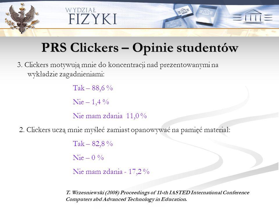 PRS Clickers – Opinie studentów 3. Clickers motywują mnie do koncentracji nad prezentowanymi na wykładzie zagadnieniami: Tak – 88,6 % Nie – 1,4 % Nie
