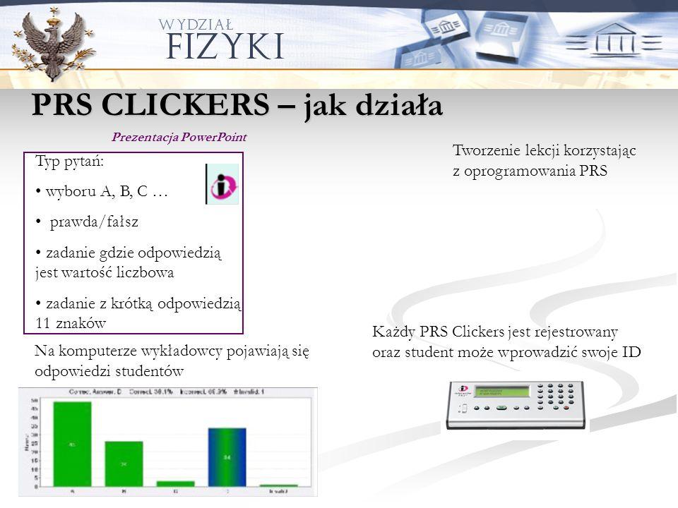 PRS CLICKERS – jak działa Tworzenie lekcji korzystając z oprogramowania PRS Typ pytań: wyboru A, B, C … prawda/fałsz zadanie gdzie odpowiedzią jest wa