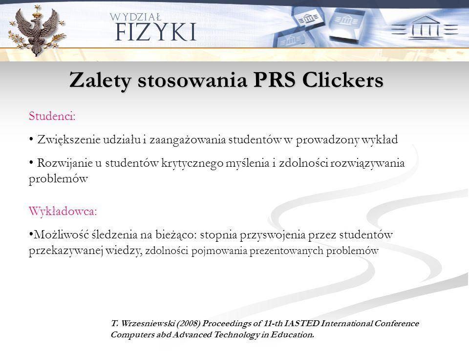 Zalety stosowania PRS Clickers Studenci: Zwiększenie udziału i zaangażowania studentów w prowadzony wykład Rozwijanie u studentów krytycznego myślenia